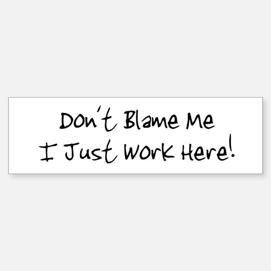 Don't blame me i just work he Bumper Car Car Sticker