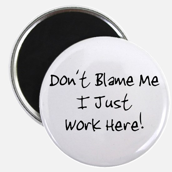 Don't blame me i just work he Magnet