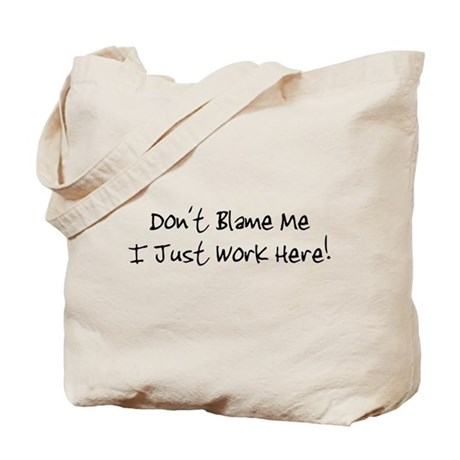Don't blame me i just work he Tote Bag