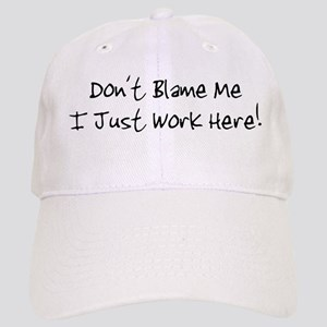 Don't blame me i just work he Cap