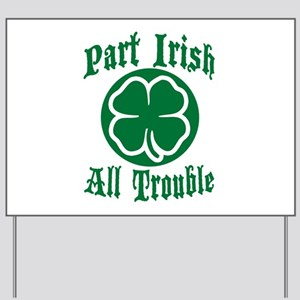 Part Irish, All Trouble Yard Sign