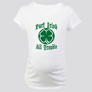 Part Irish, All Trouble Maternity T-Shirt