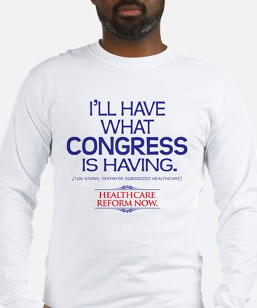 I'LL HAVE WHAT CONGRESS IS HAVING Long Sleeve T-Sh