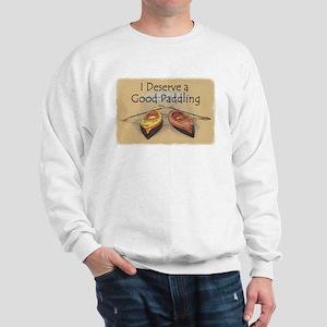 I Deserve a Good Paddling Sweatshirt