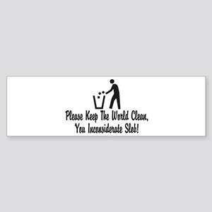 You Inconsiderate Slob Bumper Sticker