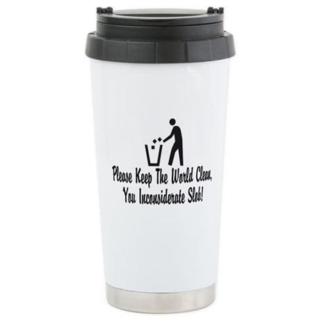 You Inconsiderate Slob Stainless Steel Travel Mug
