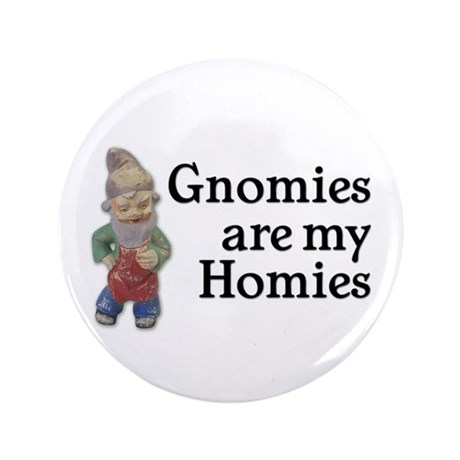 """Gnomies are my Homies 3.5"""" Button"""