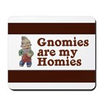 Gnomies are my Homies Mousepad