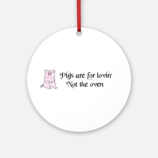 PIGGYS ARE FOR LOVIN Ornament (Round)