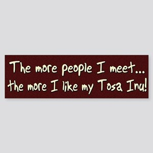 The More People Tosa Inu Bumper Sticker