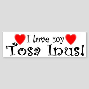 I Love My Tosa Inus Bumper Sticker