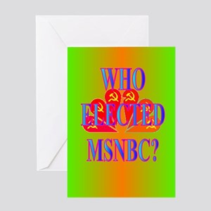 WHO ELECTED MSNBC? Greeting Card