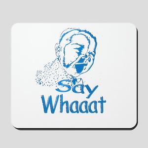Say Whaaat Mousepad