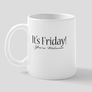 It's Friday! ...you're welcom Mug