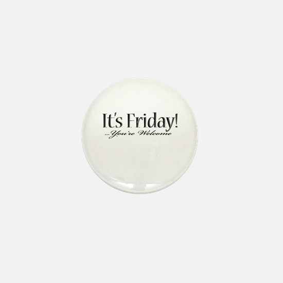 It's Friday! ...you're welcom Mini Button