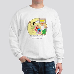 Tell you what ... you count t Sweatshirt