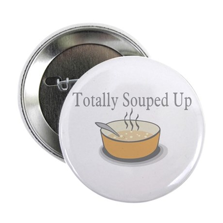 """Totally Souped Up 2.25"""" Button"""