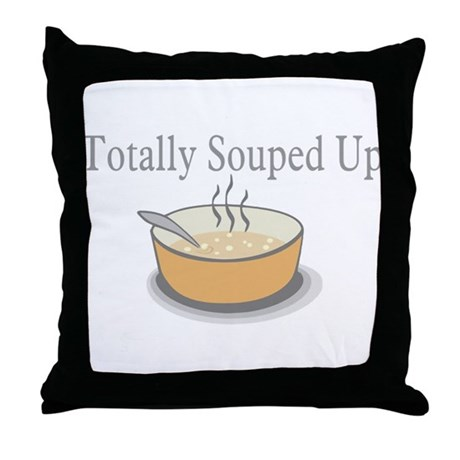 Totally Souped Up Throw Pillow