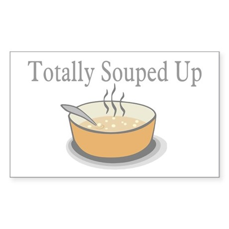 Totally Souped Up Rectangle Sticker