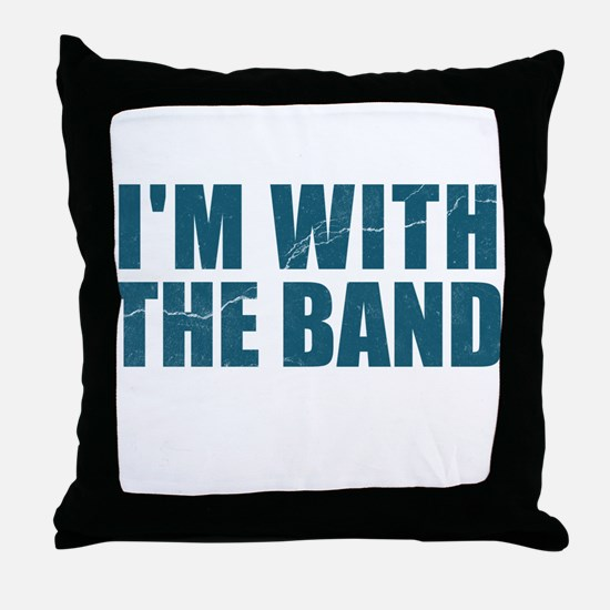 Im With the Band Throw Pillow