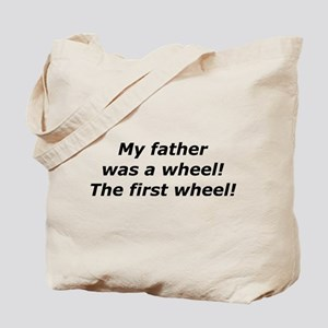"""""""My Father Was a Wheel"""" Tote Bag"""