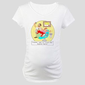 ... Mrs. Bundy's teeth. Maternity T-Shirt
