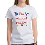 Women's T-Shirt - Almost Ready!