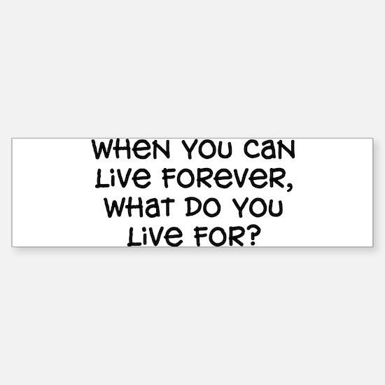 """""""What Do You Live For"""" Bumper Bumper Bumper Sticker"""