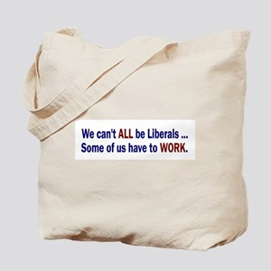 We Can't ALL Be Liberals Tote Bag