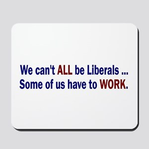 We Can't ALL Be Liberals Mousepad