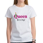 Queen For a Day Women's T-Shirt