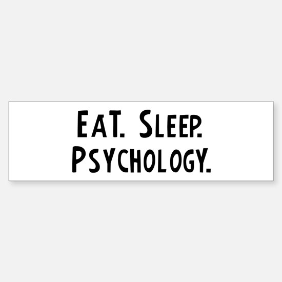 Eat, Sleep, Psychology Bumper Bumper Bumper Sticker