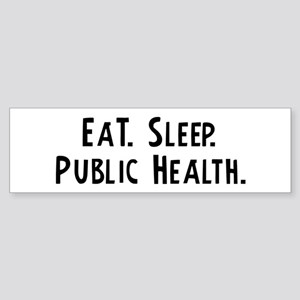Eat, Sleep, Public Health Bumper Sticker