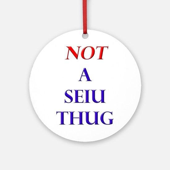 Not a SEIU THUG Ornament (Round)