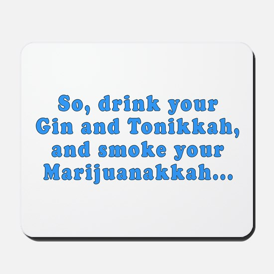 'Gin and Tonikkah, Marijuanakkah' Mousepad