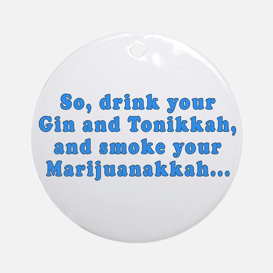 'Gin and Tonikkah, Marijuanakkah' Ornament (Round)
