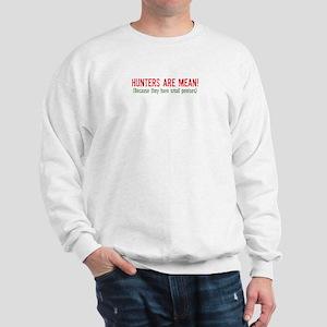 Hunters are mean! Sweatshirt