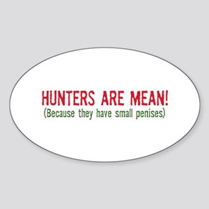 Hunters are mean! Oval Sticker