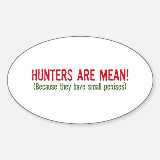 Hunters are mean! Oval Decal