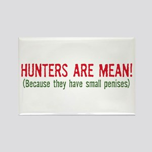Hunters are mean! Rectangle Magnet