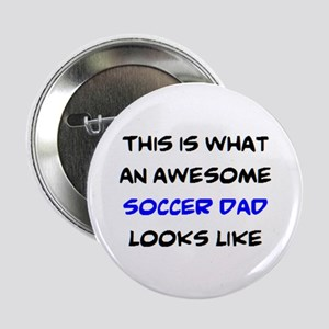 "awesome soccer dad 2.25"" Button"