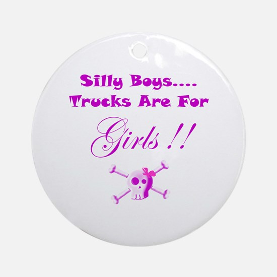 Trucks are for Girls Ornament (Round)