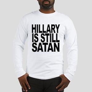 Hillary Is Still Satan Long Sleeve T-Shirt