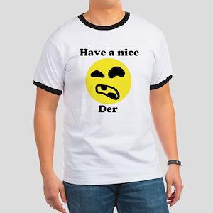 Have a nice... Der. - Ringer T