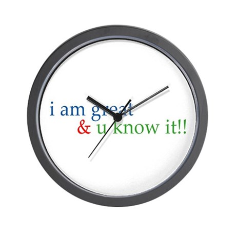 i am great and you know it Wall Clock
