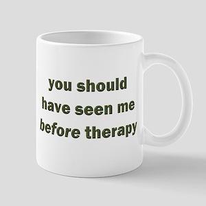 should have seen me before Mug