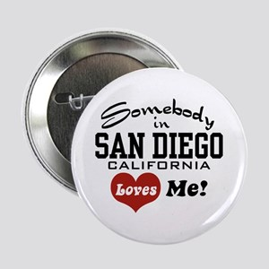 """Somebody In San Diego Loves Me 2.25"""" Button"""