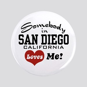 "Somebody In San Diego Loves Me 3.5"" Button"