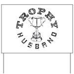 Trophy Husband Yard Sign