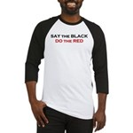 Say the Black - Do the Red Baseball Jersey
